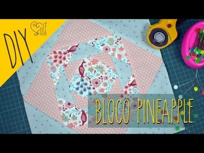 DIY ::: Bloco de Patchwork PineApple - By Fê Atelier