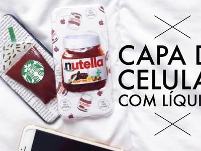 DIY: CAPA DE CELULAR COM LÍQUIDO | NUTELLA E STARBUCKS