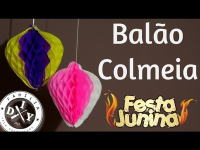 8 - DECORAÇÃO DE FESTA JUNINA - BALÃO COLMEIA - FAMÍLIA DIY