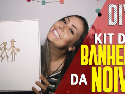 DIY | KIT DE BANHEIRO DA NOIVA PARA CASAMENTO