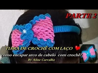 TIARA LACINHO DE CROCHE  parte 2 (como encapar arco de cabelo com croche)