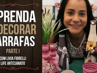 DIY | Faça Você Mesmo | Garrafas Decoradas  Pt. 1 | Livia Fiorelli | Life Artesanato