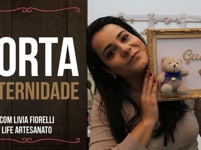 DIY | Faça Você Mesmo | Porta Maternidade | Livia Fiorelli | Life Artesanato