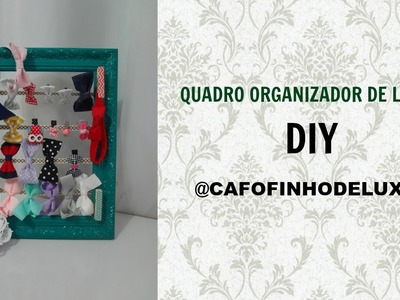QUADRO ORGANIZADOR DE LAÇOS - DIY