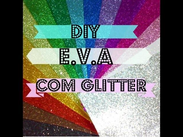 DIY- Como fazer E.V.A com glitter