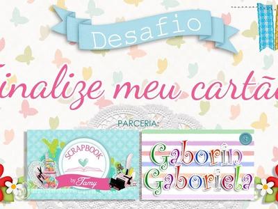 Desafio finalize meu cartão com Gaborin Gaboriela - Scrapbook by Tamy