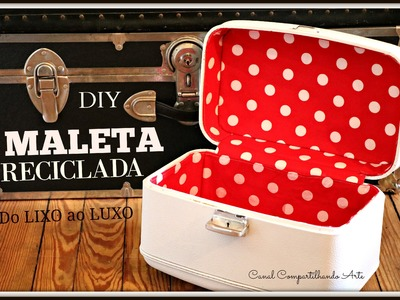 Maleta Reciclada - Do Lixo ao Luxo - Artesanato DIY do Compartilhando Arte