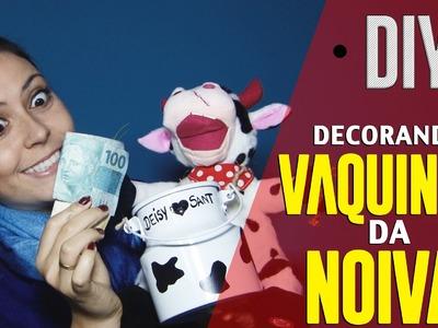 DIY | DECORANDO A VAQUINHA DA NOIVA PARA O CASAMENTO