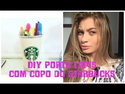 DIY Porta Lápis ou Trecos com copo do Starbucks