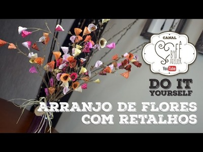 DIY ::: Arranjo de Flores com Retalhos - Bem vindo a Primavera com By Fê Atelier