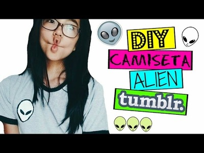 DIY- CAMISETA  DE ALIEN TUMBLR