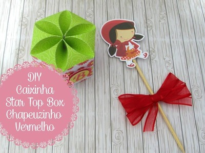 DIY - Caixinha Star Top Box Chapeuzinho Vermelho