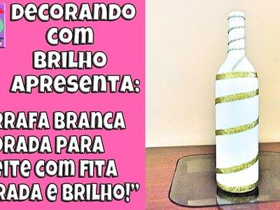 DIY | GARRAFA DECORADA para ENFEITE BRANCA com FITA DOURADA - Decorando com Brilho
