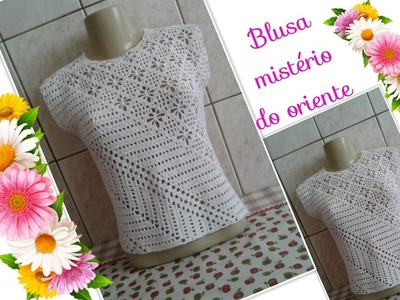 Versão canhotos:Blusa mistério do oriente em crochê (13° parte final)# Elisa Crochê