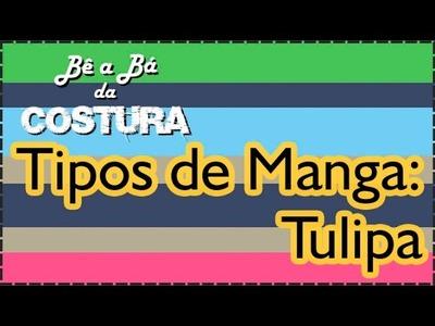 Como fazer Manga Tulipa – Bê a Bá da Costura