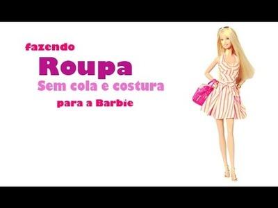 Como fazer roupa - sem cola e costura - para Barbie e Monster High