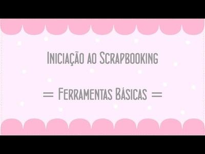 Iniciação ao Scrapbooking  - Ferramentas Basicas