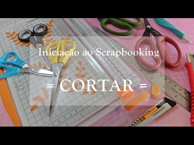 Iniciação ao Scrapbooking #3 - CORTAR