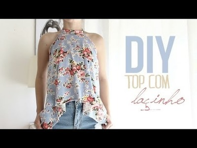 DIY ✁ Top com Laçinho {Sem Costuras}