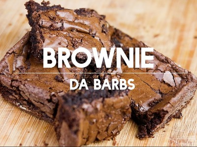 Melhor Brownie da VIDA!!! Feat Barbs