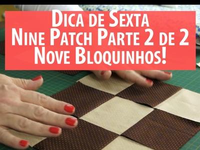 Dica De Sexta: Nine Patch Parte 2: os 9 Quadradinhos (tutorial de Patchwork)