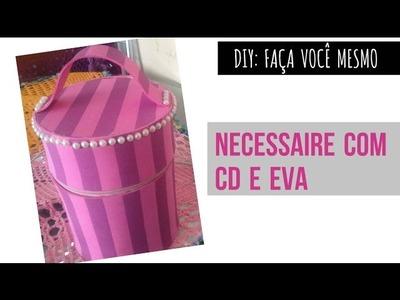 DIY - NECESSAIRE COM CD E EVA | Totalmente Jessica