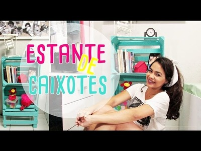 Faça você mesmo: ESTANTE DE CAIXOTES  - Joyce Lima