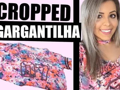 CROPPED + GARGANTILHA | CUSTOMIZANDO (TENDÊNCIA GRINGA) DIY | FAÇA VOCÊ MESMO