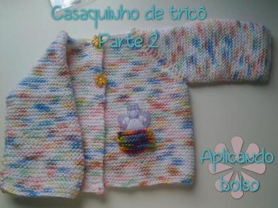 Casaquinho de tricô para bebê - Recém Nascido - Parte 2 - Aplicando Bolso