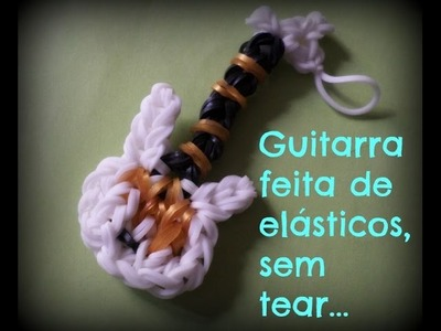 Guitarra feita de elásticos,sem tear.