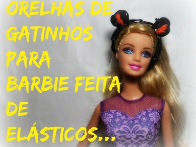 Orelhas de gatinho para Barbie feitas de elásticos,mais beijinhos