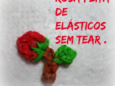 Rosa feita de elásticos sem tear. .