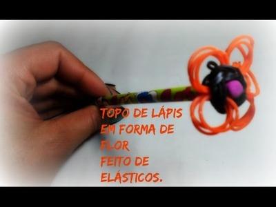 Topo de lapis em forma de flor,feito de elásticos .