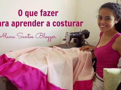 O que fazer para aprender a costurar Alana Santos Blogger