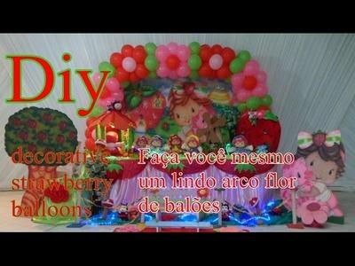 Diy balloon arch -Faça você mesmo Arco de balões - Arco flor - Tema Moranguinho