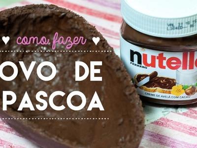 DIY :: Como fazer Ovo de Páscoa de Nutella + { ovo de colher e bombons! }
