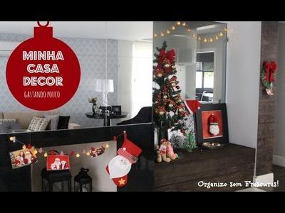 Minha Casa decorada para o Natal gastando pouco  | Organize sem Frescuras!
