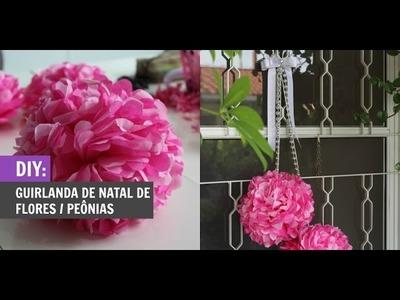 DIY Guirlanda de Natal de flores. Peônias - Por Maiariane Duarte - Blog Le Papillon