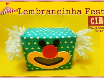 Lembrancinha Festa Circo- Caixa  Palhaço feita com caixa de leite- Recycling Box