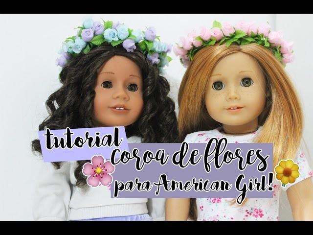 COROA DE FLORES PARA AMERICAN GIRL: FAÇA VOCÊ MESMA ~ DIY ~ American Girl Brasil ~ Beatriz Moitas