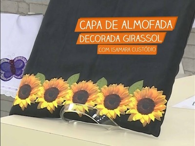 Capa de Almofada Decorada Girassol com Isamara Custódio | Vitrine do Artesanato na TV
