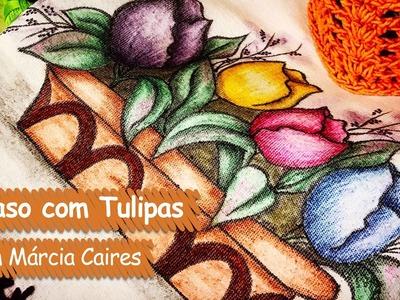 Vaso com Tulipas - Márcia Caires | Vitrine do Artesanato na TV - Gazeta