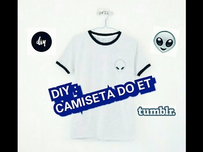 DIY :  CAMISETA DO ET | Twmblr