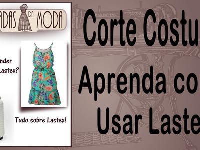 Corte e Costura - Aprendendo como colocar Lastex - Lastex - Aula08