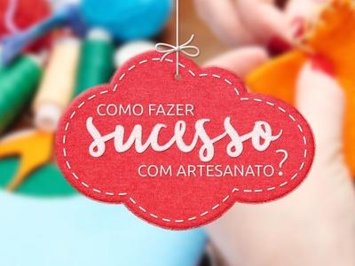 Como fazer sucesso com artesanato | eduK.com.br