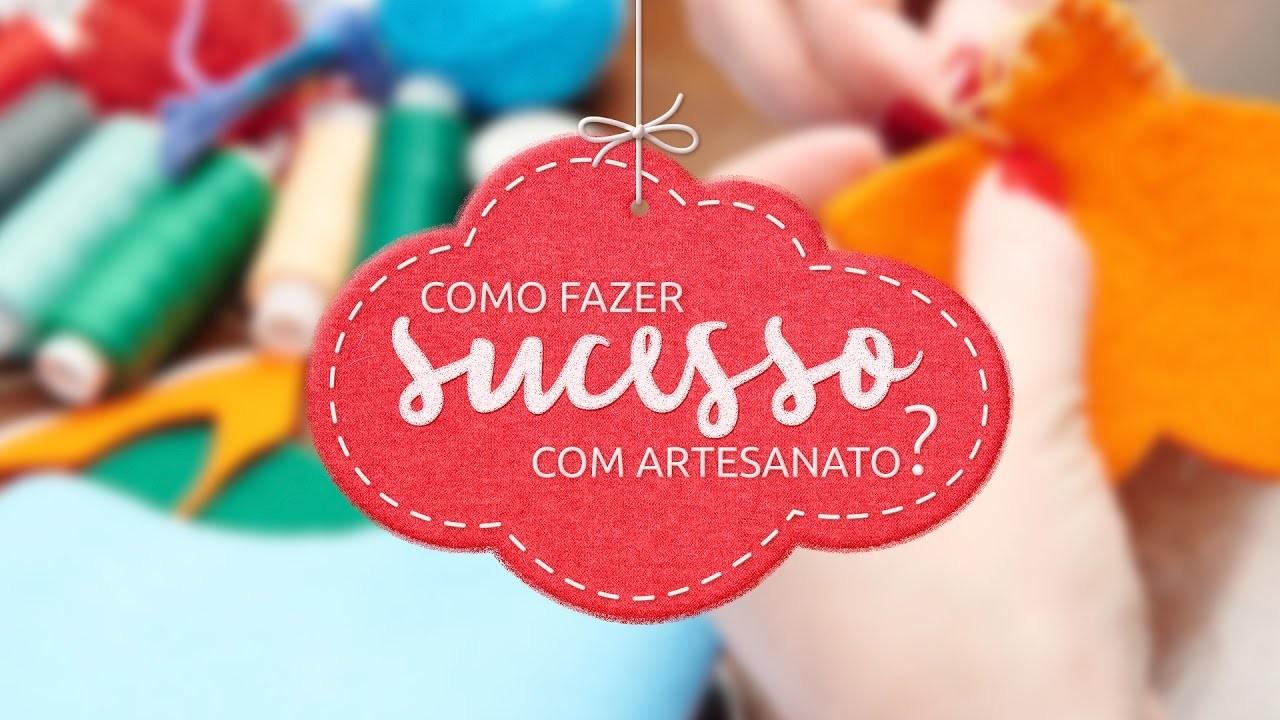 Como fazer sucesso com artesanato   eduK.com.br