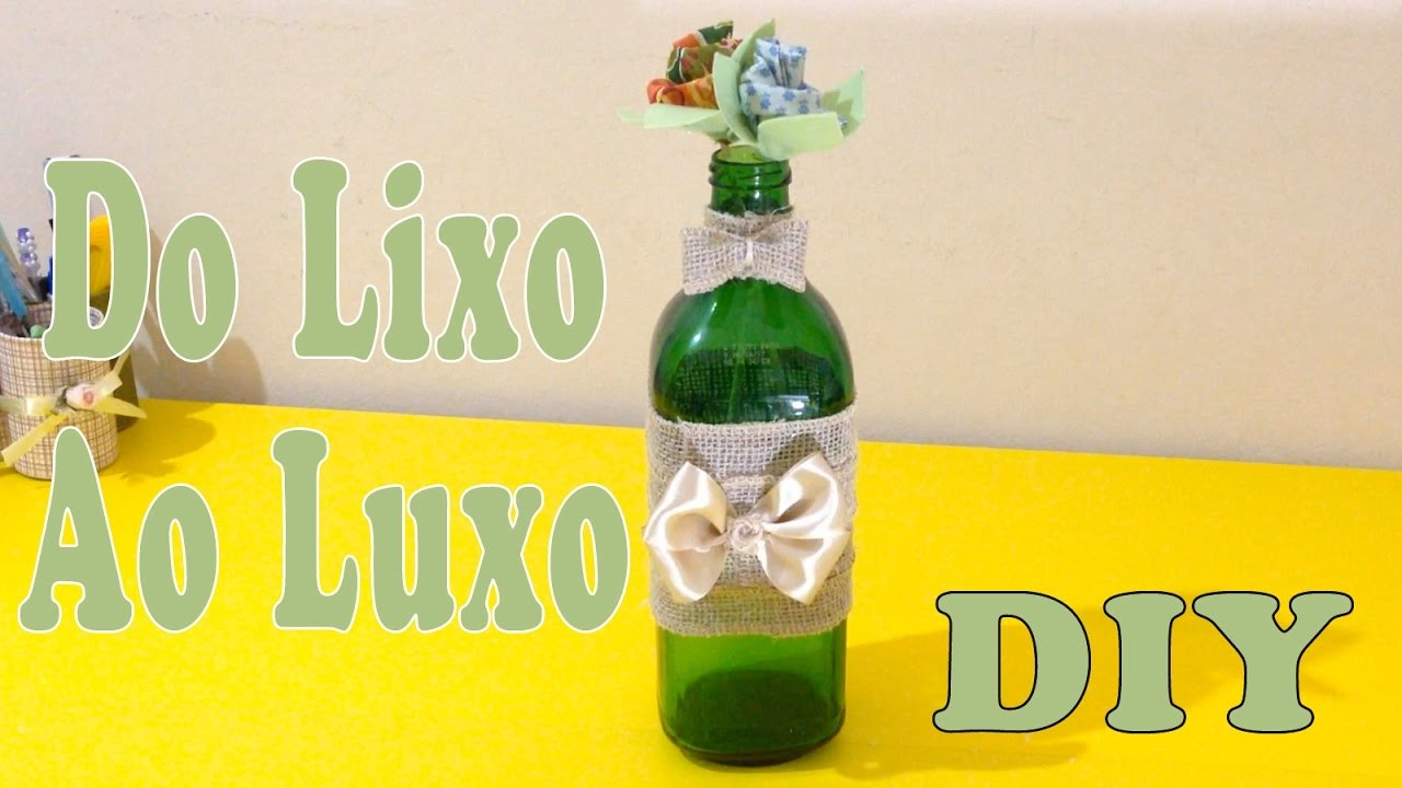 Do Lixo ao Luxo : Reciclando Garrafa de Vidro - Artesanato DIY
