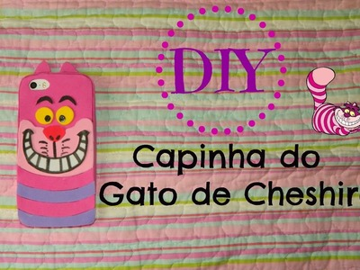 DIY - Capinha do Gato Risonho da  Alice #CapinhadeEVA