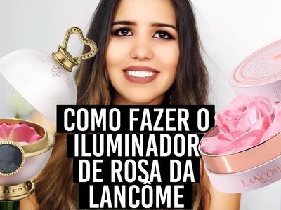 DIY ILUMINADOR DE ROSA LANCÔME E BLUSH DE PÉTALAS | Camilla Scalise