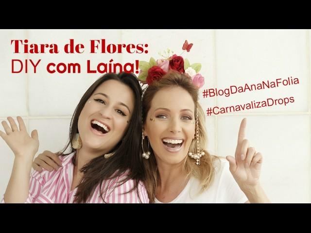 Tiara de flores para o Carnaval: DIY com Laína do Drops das Dez!